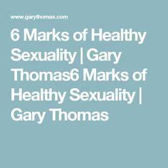 6 Marks of Healthy Sexuality   Gary Thomas6 Marks of Healthy Sexuality   Gary Thomas