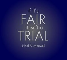 mormon, lds quotes on trials, maxwel, judg, church