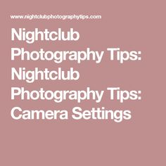 Nightclub Photography Tips: Nightclub Photography Tips: Camera Settings