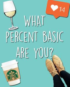 You Got: 20% Basic  You're not very basic, to be quite honest. You like a few things that everyone tends to flock over, but for the most part you go ~against the mainstream~.