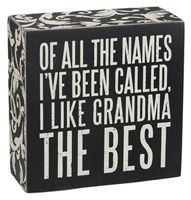 """""""Of all the names ive been called, I like Grandma THE BEST""""Size: 4"""" SquareBlack Wood with vintage white lettering All box signs are 1 3/4"""" deep. Free stand on tabletop or hang for wall display."""