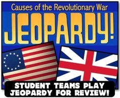 Causes of the Revolutionary War Jeopardy Review! Students Review the Revolution!