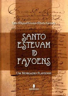 """Santo Estevam de Fayoens: um morgadio flaviense"" de Luís Miguel Guapo Murta Gomes, Ed. Vieira da Silva"