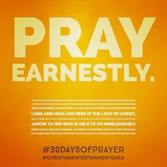 How to pray: #2 - Pray earnestly, boldly, pray with all our hearts. Pray. Pray for those in entertainment, Christians in entertainment, those we work with, pitch to, act with, write with, create with... for each other.... pray for our great big faith family of Christians in entertainment. Pray that we are rooted in God's love - not our own human love, but God's Love for all in all that we do. This is the love He gives and we know when we walk with Him daily and seek His will. Paul's prayer…