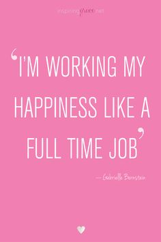 'I'm working my HAPPINESS like a full time job'