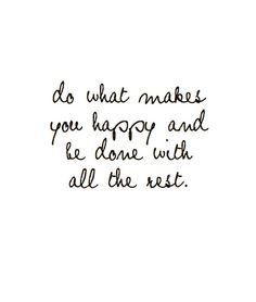do what makes you #happy and be done with all the rest