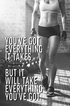 Daily Fitness Motivation: You've got everything it takes, but it will take everything you've got.