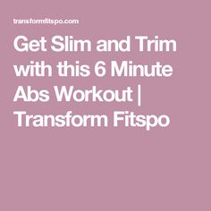 Get Slim and Trim with this 6 Minute Abs Workout   Transform Fitspo
