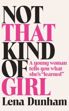 Not That Kind of Girl: A Young Woman Tells You What She's Learned by Lena Dunham http://www.amazon.co.uk/dp/0007515529/ref=cm_sw_r_pi_dp_nqwfub08H3DVY