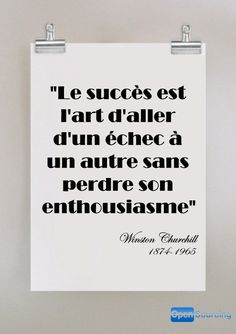 Le succès est l'art d'aller d'un échec à un autre sans perdre son enthousiasme... William Churchill