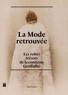 Exposition La mode retrouvée - Les robes trésors de la Comtesse Greffulhe- Novembre 2015/Mars 2016- Palais Galliera , le Musée de la Mode de la Ville de Paris