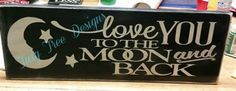 Love you to the moon and back sign  8 1/2 x 23 1/2