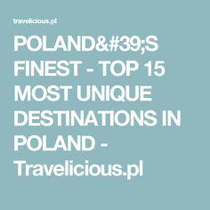 POLAND'S FINEST - TOP 15 MOST UNIQUE DESTINATIONS IN POLAND - Travelicious.pl