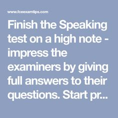 Finish the Speaking test on a high note - impress the examiners by giving full answers to their questions. Start practicing here.