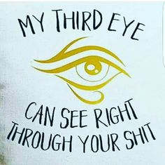 "The ""Third Eye""... your gut instinct, your intuition...TRUST IT, it always guides you true."
