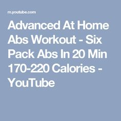 Advanced At Home Abs Workout - Six Pack Abs In 20 Min 170-220 Calories - YouTube
