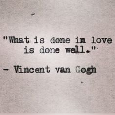 What is done in love is done well #love