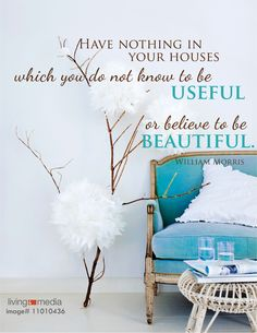 """""""Have nothing in your houses which you do not know to be useful or believe to be beautiful."""" William Morris #interior #design #quote"""