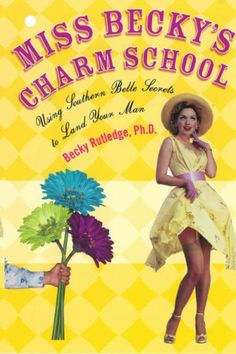 Bookworm Books: Miss Becky's Charm School: Using Southern Belle Secrets to Land Your Man by Becky Rutledge #southern #books