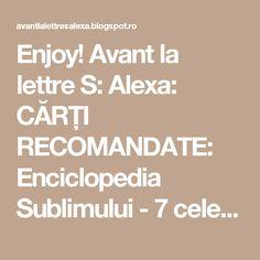 Enjoy! Avant la lettre S: Alexa: CĂRȚI RECOMANDATE: Enciclopedia Sublimului - 7 cele mai frumoase fragmente