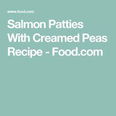 Salmon Patties With Creamed Peas Recipe - Food.com