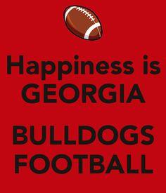 Happiness is GEORGIA  BULLDOGS FOOTBALL