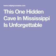 This One Hidden Cave In Mississippi Is Unforgettable