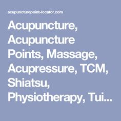 Acupuncture, Acupuncture Points, Massage, Acupressure, TCM, Shiatsu, Physiotherapy, Tuina for Healing Practitioners, Doctors, interested persons