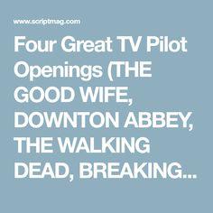 Four Great TV Pilot Openings (THE GOOD WIFE, DOWNTON ABBEY, THE WALKING DEAD, BREAKING BAD) - Script Magazine