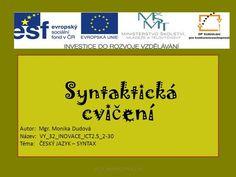 Syntaktická cvi č ení Autor: Mgr. Monika Dudová Název: VY_32_INOVACE_ICT2.5_2-30 Téma: ČESKÝ JAZYK – SYNTAX VY_32_INOVACE_ICT2.5_2-30.