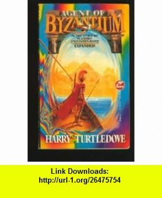 Agent of Byzantium (9780671875930) Harry Turtledove , ISBN-10: 0671875930  , ISBN-13: 978-0671875930 ,  , tutorials , pdf , ebook , torrent , downloads , rapidshare , filesonic , hotfile , megaupload , fileserve