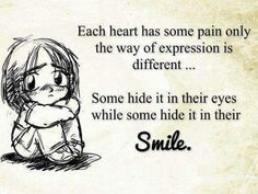 Every heart has some pain.....