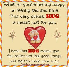 Whether you& feeling happy, or feeling sad and blue. This very special HUG is meant just for you. I hope this hug makes you feel better. Hugs And Kisses Quotes, Hug Quotes, Kissing Quotes, Sister Quotes, Qoutes, Feeling Happy, How Are You Feeling, Good Morning Hug, Teddy Bear Quotes