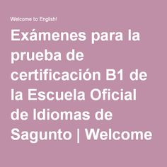 Exámenes para la prueba de certificación B1 de la Escuela Oficial de Idiomas de Sagunto | Welcome to English!