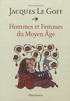 Jacques Le Goff, Hommes et femmes du Moyen Age, Flammarion, 2012, relié, 447 pages, 35 €