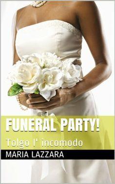 Tolgo l' incomodo: Funeral Party von Maria Lazzara, http://www.amazon.de/dp/B00IB1IV60/ref=cm_sw_r_pi_dp_GBE9sb0YKNPFW