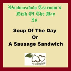 Mon day special at Woodmeadow - soup of the day or a delicious sausage sandwich! www.woodmeadowgardencentre.co.uk www.taylorsgardenbuildings.co.uk