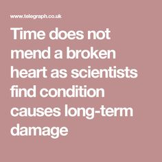 Time does not mend a broken heart as scientists find condition causes long-term damage