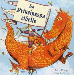 """Anna Kemp e Sara Ogilvie """"La principessa ribelle"""", Nord Sud. Una simpaticissima principessa con sneakers e un drago per amico: per leggere (e crescere) fuori dagli schemi."""