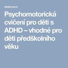 Psychomotorická cvičení pro děti s ADHD – vhodné pro děti předškolního věku Kids And Parenting, Education, Logo, Logos, Onderwijs, Learning, Environmental Print
