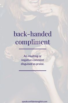 Here's an example of a back-handed compliment… – Uñas Coffing Maquillaje Peinados Tutoriales de cabello Slang English, English Idioms, English Phrases, English Writing, English Study, English Lessons, English Grammar, Good Vocabulary Words, Vocabulary Journal