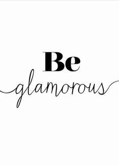 Be glamorous.