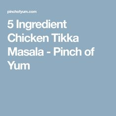 5 Ingredient Chicken Tikka Masala - Pinch of Yum