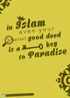 Prophet Muhammad said: Do not consider even the smallest good deed as insignificant