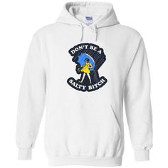 58919a3ad Don't Be A Salty Bitch Hoodie. Man Humor, Hooded Sweatshirts, Funny ...