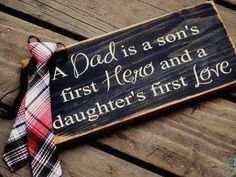 ~Rustic looking A Dad is a sons first hero and a daughters first love. Sign Vinyl Lettering on a Pine Wood board . ~Sign is made using My Dad My Hero, I Love My Dad, First Love, Daddys Little Girls, Daddys Girl, First Daughter, Daughter Love, Daughters, Fathers Day Gifts