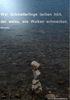 Wer Schmetterlinge lachen hört, der weiss wie Wolken schmecken. Novalis Spiritual, Poetry, Literature, Laughing, Quotes