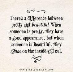 When someone is pretty, they have a good appearance, but when someone is beautiful, they shine on the inside and out.