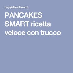PANCAKES SMART ricetta veloce con trucco