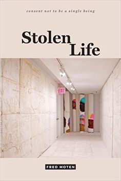 Stolen Life (consent not to be a single being): Fred Moten: 9780822370581: Amazon.com: Books